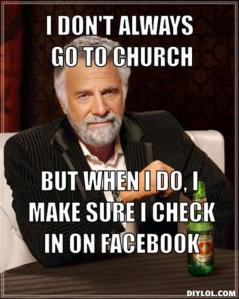 resized_the-most-interesting-man-in-the-world-meme-generator-i-don-t-always-go-to-church-but-when-i-do-i-make-sure-i-check-in-on-facebook-b09c81